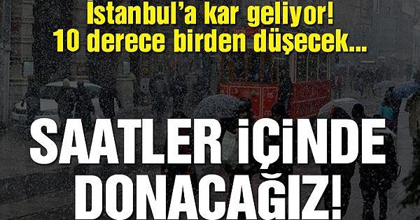 Dondurucu soğuklar için saatler kaldı! İstanbul dikkat kar geliyor…