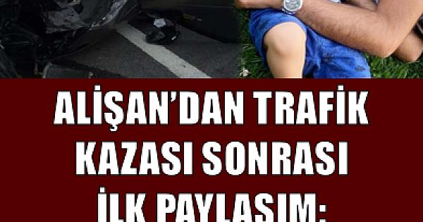 Alişan'dan trafik kazası sonrası ilk paylaşım: Kendi canını hiçe sayarak