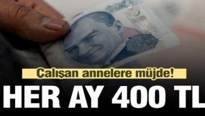 Çalışan annelere müjde! Her ay 400 lira...