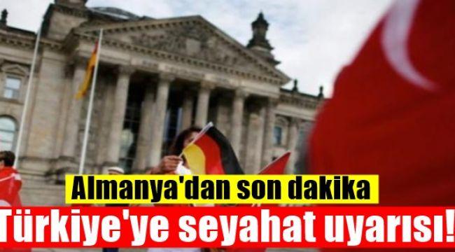 Son dakika duyurusu : Almanya Vatandaşlarını Türkiye için uyardı