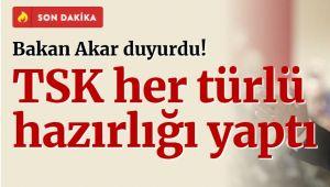 Hulusi Akar: TSK her türlü hazırlığı yaptı
