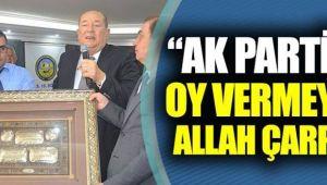 """""""AK Parti'ye oy vermeyeni Allah çarpar"""""""
