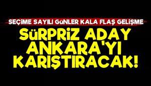 Ankara'da Sürpriz Aday!..