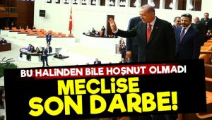 Erdoğan'dan Meclise Son Darbe!