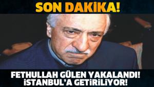 Fethullah Gülen gözaltına alındı, sabaha doğru Türkiye'ye getiriliyor