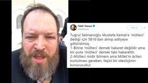 Fetullah Gülen dinlemekten beyni sulanan Fatih Tezcan yine Atatürk'e hakaret etti