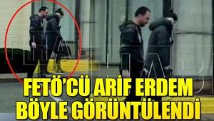 FETÖ'cü Arif Erdem böyle görüntülendi!