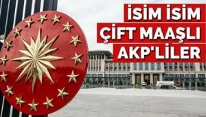 İsim isim çift maaşlı AKP'liler