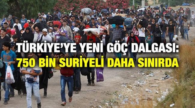 TÜRKİYE'YE YENİ GÖÇ DALGASI: 750 BİN SURİYELİ DAHA SINIRDA!
