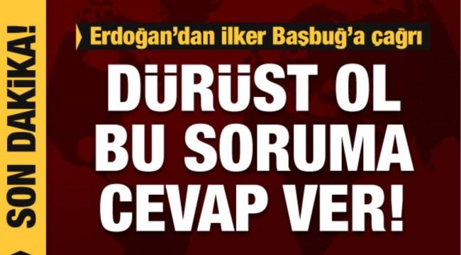Erdoğan'dan İlker Başbuğ'a çağrı: Çık açıkla!
