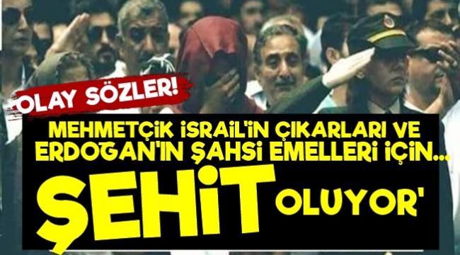 'Mehmetçik Kişisel Emeller İçin Şehit Oluyor'