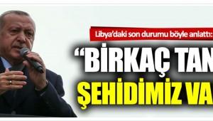 """Recep Tayyip Erdoğan: """"Libya'da birkaç tane şehidimiz var"""""""