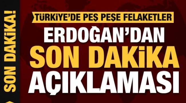 Türkiye'de art arda felaketler! Erdoğan'dan son dakika açıklaması