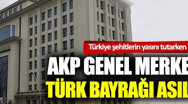 AKP Genel Merkezi'nde şehitlerimiz için bayrak asılmadı