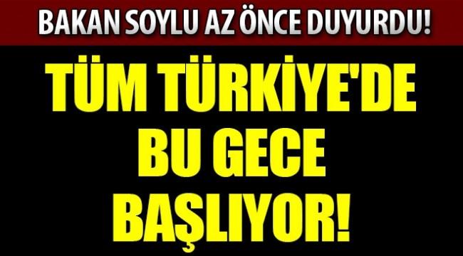 Bakan Soylu duyurdu! Bu geceden itibaren tüm Türkiye'de yasaklanacak