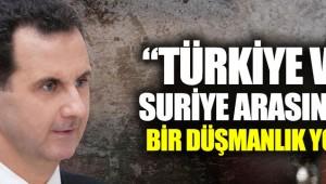 Esad: Türkiye ve Suriye arasında bir düşmanlık yok