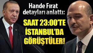 Hande Fırat detayları anlattı: Erdoğan ve Soylu 23.00'te görüştü