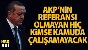 AKP'nin Referansı Olmayan Kamuda İşe Giremeyecek