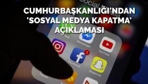 Cumhurbaşkanlığı'ndan 'sosyal medya kapatma' açıklaması