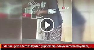 Evlerine gelen temizlikçiden şüphelenip odaya kamera koydular, hayatlarının şoku