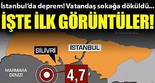 İstanbul'da korkutan deprem! İşte ilk görüntüler...